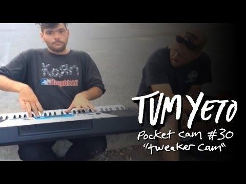 Tum Yeto Pocket Cam #30: Tweaker Cam video