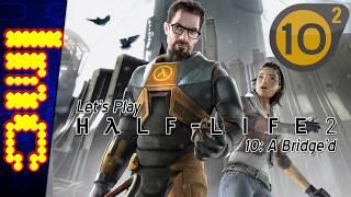 A BRIDGE'D | Half-Life 2 #10