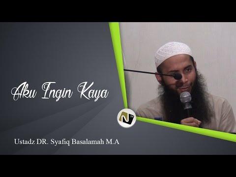 Ustadz DR. Syafiq Basalamah M.A - Aku Ingin Kaya