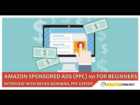 EP44 - Amazon Sponsored Ads (PPC) 101 For Beginners – Interview With PPC Expert Bryan Bowman.