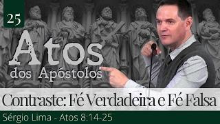 25. O Contraste ente Fé Verdadeira e Fé Falsa - Sérgio Lima