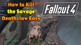 FALLOUT 4: How to Kill the Savage Deathclaw Easy