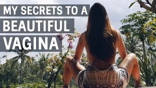 MY SECRETS TO A BEAUTIFUL & HEALTHY VAGINA