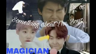 Something about The boyz ( 더보이즈 ) ep 05 : MAGICIAN