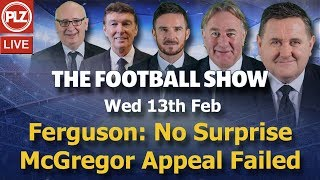 Ferguson: No Surprise McGregor Appeal Failed - Football Show - Wed 13th Feb 2019