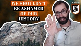 We Shouldn't Be Ashamed Of Our History | The Matt Walsh Show Ep. 54