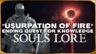 "Souls Lore - ""The Usurpation of Fire"" Ending Quest for Knowledge"
