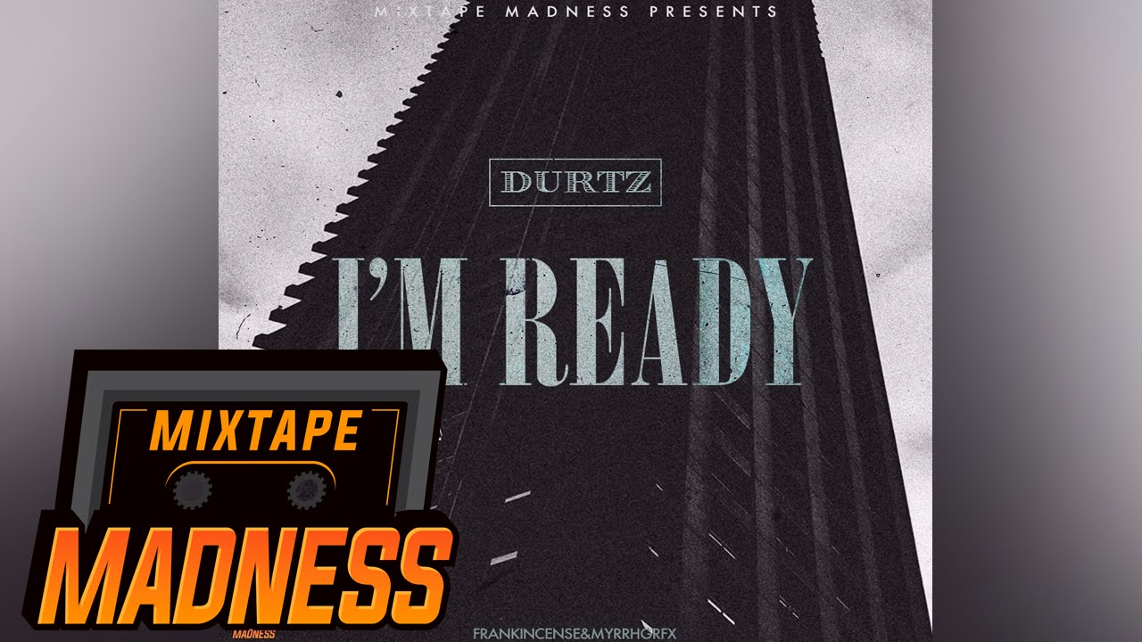 Durtz - I'm Ready   Mixtape Madness
