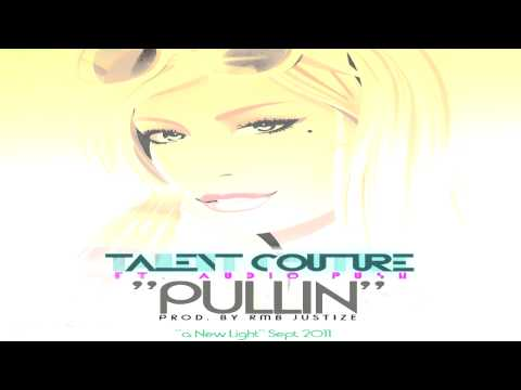 Talent Couture Ft. Audio Push - pullin (prod. By Rmb Justize) video