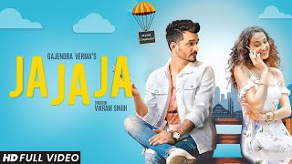 Gajendra Verma | Ja Ja Ja | Vikram Singh | Official Video