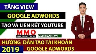 Hướng Dẫn Tạo Tài Khoản Google Adwords Để Tăng View YouTube - Kiếm Tiền YouTube 2019 - MMO Hà Nội
