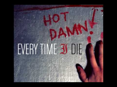 11. Every Time I Die - Hot Damn!