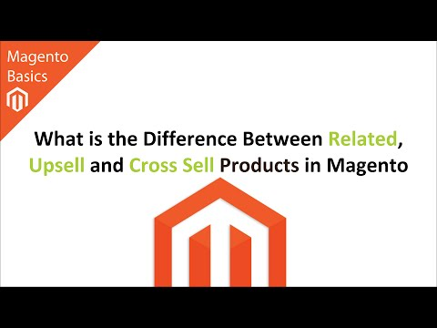 What is the Difference Between Related, Upsell and Cross Sell Products in Magento?