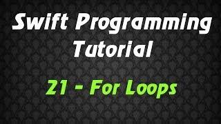 Swift Programming Tutorial - 21 - For Loops