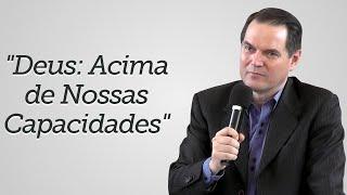 """""""Deus: Acima de Nossas Capacidades"""" - Sérgio Lima"""