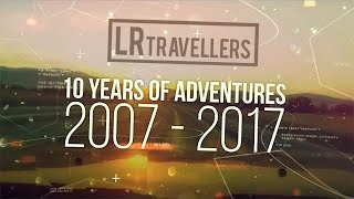 10 YEARS OF OVERLAND ADVENTURES | LR-TRAVELLERS