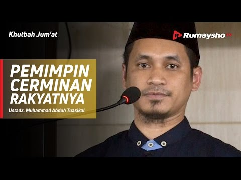 Khutbah Jum'at : Pemimpin Cerminan Rakyatnya - Ustadz M Abduh Tuasikal