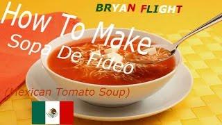 Mexican Tomato Soup (Sopa de fideo) (How To Make)