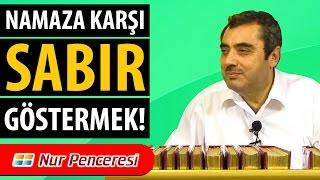 Mustafa KARAMAN - Namaza Karşı Sabır Göstermek!