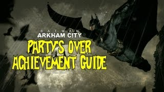 Batman: Arkham City - Party's Over Achievement Guide