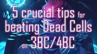 5 crucial tips for beating Dead Cells on 3BC/4BC