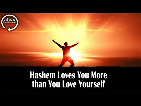 Hashem Loves You More than You Love Yourself