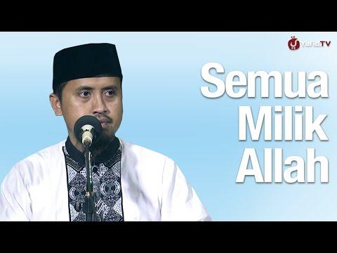 Kajian Tauhid: Semua Milik Allah - Ustadz Abdullah Zaen, MA