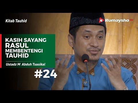 Kitab Tauhid (24) : Kasih Sayang Rasul Membentengi Tauhid - Ustadz M Abduh Tuasikal