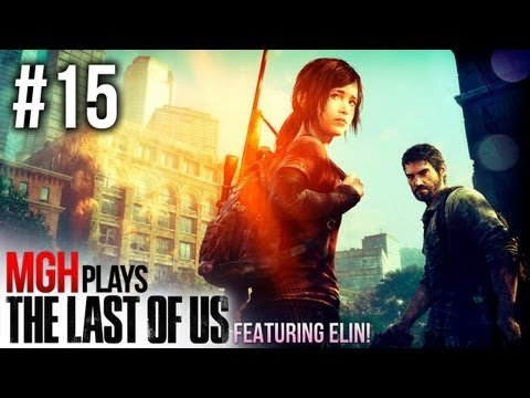 Mgh Plays: The Last of Us - Full Playthrough - Part #15 (Featuring Elin!)