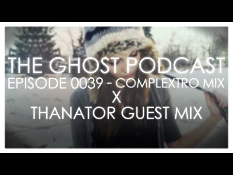 The Ghost Podcast - Complextro Mix & Thanator Guest Mix (Ep. 0039)