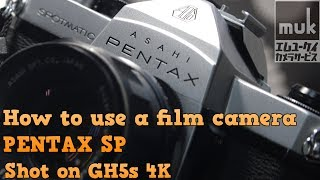 PENTAX SP How to use a film camera. Shot on GH5 4K