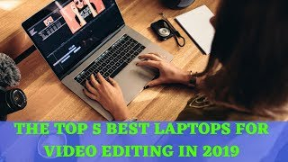 ✅THE 5 BEST LAPTOPS FOR VIDEO EDITING IN 2019 (SPEED AND EFFICIENCY)