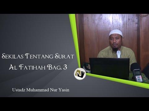 Ustadz Muhammad Nur Yasin - Sekilas Tentang Surat Al Fatihah Bag. 3