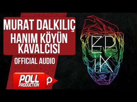 Murat Dalkılıç - Hanım Köyün Kavalcısı - (Official Audio)