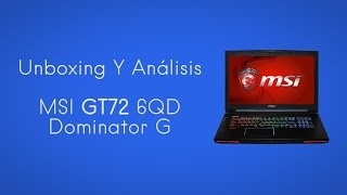Unboxing Y Análisis - Notebook MSI GT72 6QD Dominator G