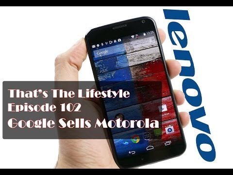 TTL 102: Google sells Motorola to Lenovo? What is going on here?!