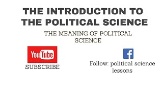 INTRODUCTION TO THE POLITICAL SCIENCE (MEANING OF POLITICAL SCIENCE).