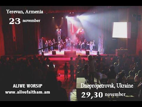 Alive Faith WORSHIP - November Armenia Yerevan 23. Ukraine Dnepr 27