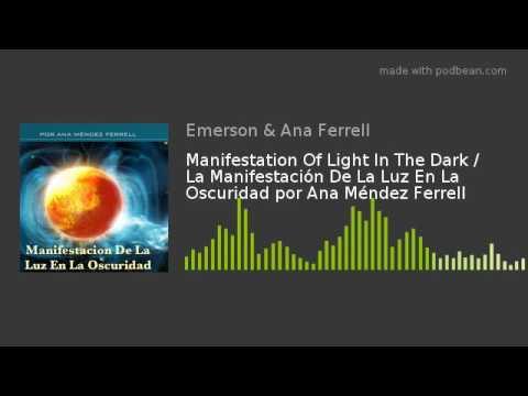 Manifestation Of Light In The Dark / La Manifestación De La Luz En La Oscuridad por Ana M. Ferrell