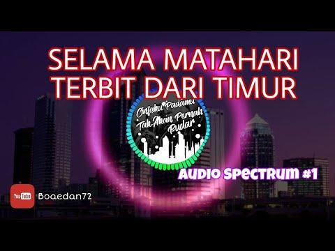 Selama matahari terbit dari timur, Cintaku padamu tak akan pernah luntur | Audio Spectrum #1