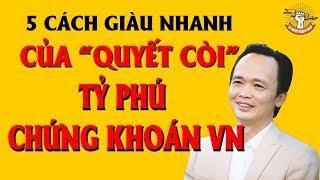 5 Bí Quyết Làm Giàu Nhanh Chóng Của Tỷ Phú FLC Trịnh Văn Quyết