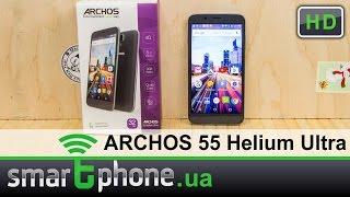 Archos 55 Helium Ultra - обзор 5,5-дюймового смартфона