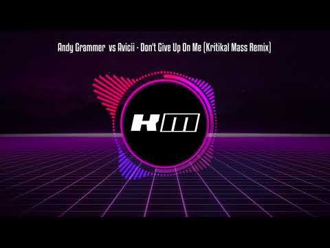Andy Grammer  vs Avicii - Don't Give Up On Me (Kritikal Mass Remix)