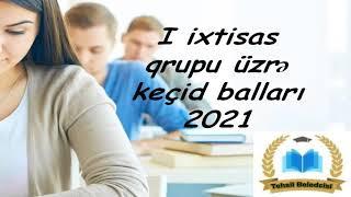 1-ci ixtisas qrupu üzrə keçid balları 2021