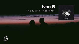 Ivan B - The Jump (feat. Abstract)