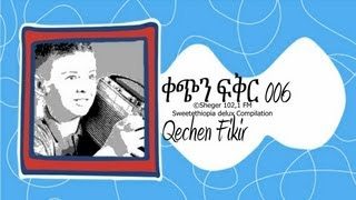 Qechen Fikir 006 (Radio Drama) Sheger 102. 1 FM - MP4