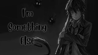 [ Nightcore ] I'm Something Else  - lyrics