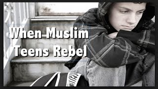 When Muslim Teens Rebel