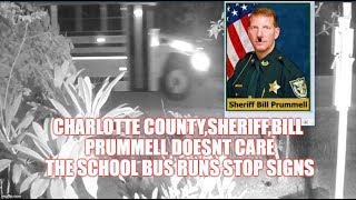 CHARLOTTE COUNTY,SHERIFF,BILL PRUMMELL DOESNT CARE THE SCHOOL BUS RUNS STOP SIGNS