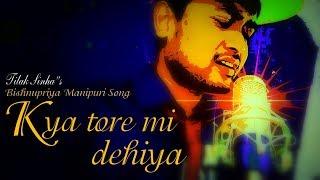 Kya tore mi dehiya - Tilak Sinha | Bishnupriya Manipuri Mordern Song